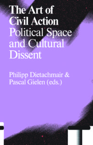 Book Cover: The Art of Civil Action - Political Space and Cultural Dissent